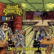 BRUTAL SPHINCTER -CD- Dirty Jazz Bondage Club